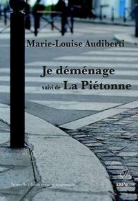 Marie-Louise Audiberti - Je déménage, suivi de La Piétonne.