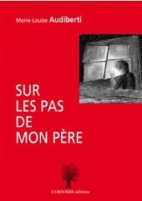 Marie-Louise Audiberti - Sur les pas de mon père.