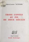 Marie-Louise Autexier - Trois contes au fil de deux siècles.