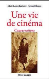 Marie-Louise Barberot et Bernard Bluteau - Une vie de cinéma - Conversations.