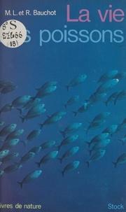 Marie-Louise Bauchot et Roland Bauchot - La vie des poissons.