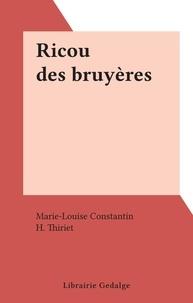 Marie-Louise Constantin et H. Thiriet - Ricou des bruyères.