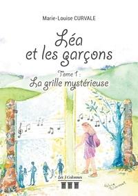 Marie-Louise Curvale - Léa et les garçons Tome 1 : La grille mystérieuse.