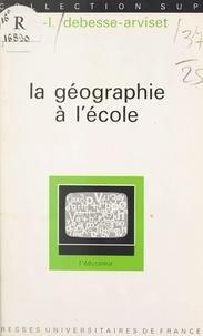 Marie-Louise Debesse-Arviset et Gaston Mialaret - La géographie à l'école.