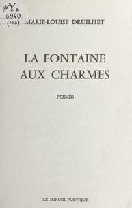 Marie-Louise Druilhet - La fontaine aux charmes - Poèmes.