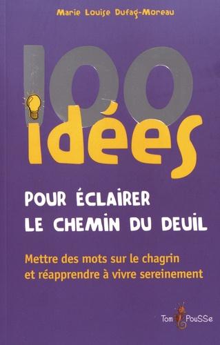 Marie Louise Dufag-Moreau - 100 idées pour éclairer le chemin du deuil.