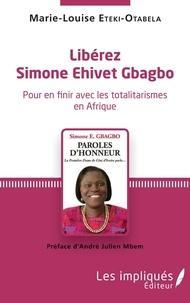 Marie-Louise Eteki-Otabela - Libérez Simone Ehivet Gbagbo - Pour en finir avec les totalitarismes en Afrique.