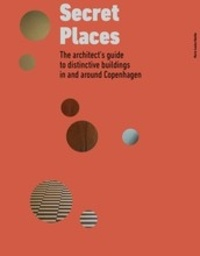 Marie-Louise Hostbo - Secret Places: the Architect's Guide to distinctive buildings in and around Copenhagen.