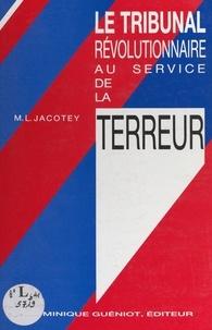 Marie-Louise Jacotey et Jean-Marie Cuny - Le tribunal révolutionnaire au service de la Terreur.