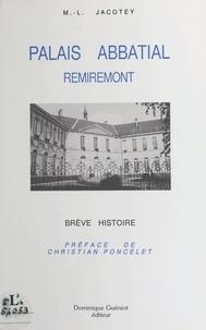Marie-Louise Jacotey - Remiremont : Le Palais abbatial de 1752-1756 à nos jours.