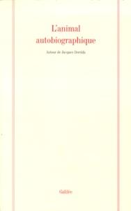 Marie-Louise Mallet et  Collectif - L'ANIMAL AUTOBIOGRAPHIQUE. - Autour de Jacques Derrida.