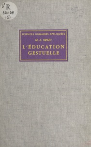 Marie-Louise Orlic et Paul Sivadon - L'éducation gestuelle - Méthode de rééducation psychomotrice.