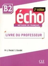 Marie-Louise Parizet et Jacky Girardet - Echo : méthode de français B2 - Livre du professeur.