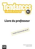 Marie-Louise Parizet et Jacky Girardet - FLE B2 Tendances - Livre du professeur, fichier d'évaluations inclus.