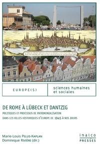 De Rome à Lübeck et Dantzig - Politiques et processus de patrimonialisation dans les villes historiques dEurope de 1945 à nos jours.pdf