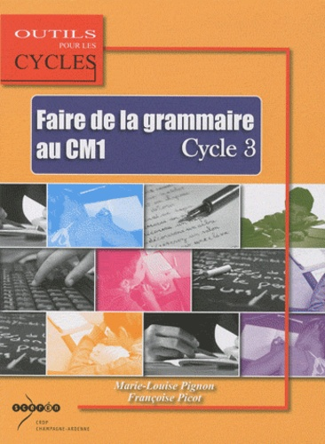 Marie-Louise Pignon et Françoise Picot - Faire de la grammaire au CM1 Cycle 3.