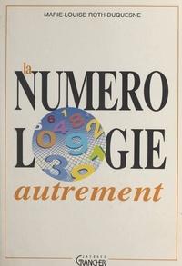 Marie-Louise Roth-Duquesne et Michel Grancher - La numérologie autrement - Ce que nous racontent les nombres.