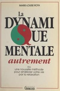 Marie-Louise Roth et Michel Grancher - La dynamique mentale autrement.