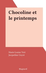 Marie-Louise Vert et Jacqueline Guyot - Chocoline et le printemps.