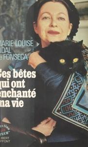 Marie-Louise Vidal De Fonseca - Ces bêtes qui ont enchanté ma vie.
