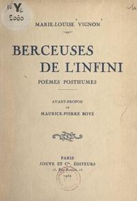 Marie-Louise Vignon et Maurice-pierre Boyé - Berceuses de l'infini - Poèmes posthumes.