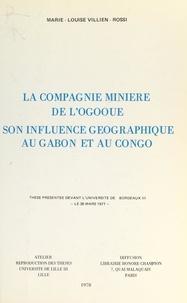 Marie-Louise Villien-Rossi - La compagnie minière de l'Ogooué, son influence géographique au Gabon et au Congo - Thèse présentée devant l'Université de Bordeaux III, le 26 mars 1977.