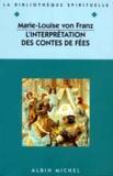 Marie-Louise von Franz - L'interprétation des contes de fées. suivi de L'ombre et le mal dans les contes de fées.