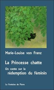 Marie-Louise von Franz - La princesse chatte, un conte sur la rédemption du féminin - Suivi de La Princesse et le serpent.