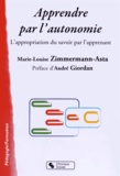 Marie-Louise Zimmermann-Asta - Apprendre par l'autonomie - L'appropriation du savoir par l'apprenant.