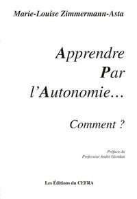 Marie-Louise Zimmermann-Asta - Apprendre Par l'Autonomie... - Comment ?.