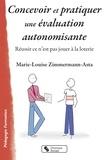 Marie-Louise Zimmermann-Asta - Concevoir et pratiquer une évaluation autonomisante - Réussir ce n'est pas jouer à la loterie.