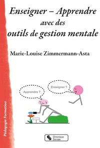 Marie-Louise Zimmermann-Asta - Enseigner - Apprendre avec des outils de gestion mentale.