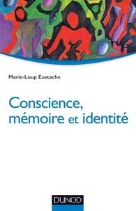 Marie-Loup Eustache - Conscience, mémoire et identité - Neuropsychologie des troubles de la mémoire.