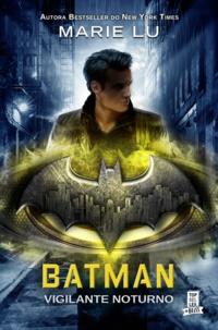Marie Lu - Batman: Vigilante Noturno.