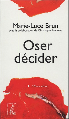Marie-Luce Brun et Christophe Henning - Oser décider.