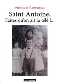 Marie-Luce Cazamayou - Saint Antoine, faites qu'on ait la télé !....