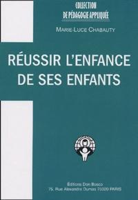 Marie-Luce Chabauty - Réussir l'enfance de ses enfants.