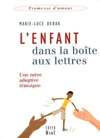 Marie-Luce Debar - L'enfant dans la boîte aux lettres - Une mère adoptive témoigne.