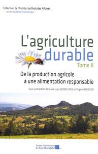 Marie-Luce Demeester et Virginie Mercier - L'agriculture durable - Tome 2, De la production agricole à une alimentation responsable.