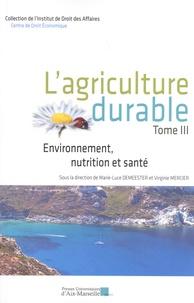 Marie-Luce Demeester et Virginie Mercier - L'agriculture durable - Tome 3, Environnement, nutrition et santé.