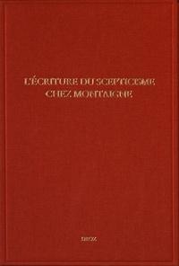 Marie-Luce Demonet et Alain Legros - L'écriture du scepticisme chez Montaigne - Actes des journées d'étude (15-16 novembre 2001).