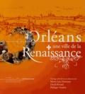 Marie-Luce Demonet et David Rivaud - Orléans - Une ville de la Renaissance.