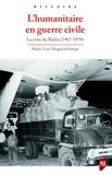Marie-Luce Desgrandchamps - L'humanitaire en guerre civile - La crise du Biafra (1967-1970).
