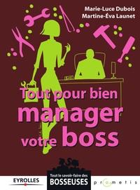 Marie-Luce Dubois et Martine Launet - Tout pour bien manager votre boss.