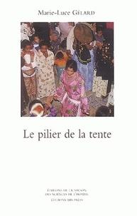 Marie-Luce Gélard - Le Pilier de la tente - Rituels et représentations de l'honneur chez les Aïts Khebbach (Tafilalt).