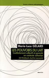 Marie-Luce Gélard - Les pouvoirs du lait - Coallaitement collectif et parenté en contexte saharien (Aït Khebbach, Sud-Est marocain).