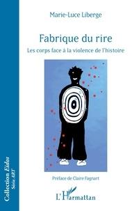 Marie-Luce Liberge - Fabrique du rire - Les corps face à la violence de l'histoire.