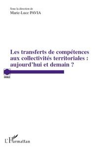 Marie-Luce Pavia - Les transferts de compétences aux collectivités territoriales : aujourd'hui et demain ?.