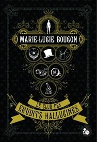 Marie-Lucie Bougon - Le club des érudits hallucinés.