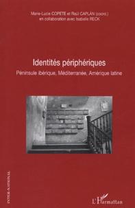 Marie-Lucie Copete et Raul Caplan - Identités périphériques - Péninsule ibérique, Méditerranée, Amérique latine.